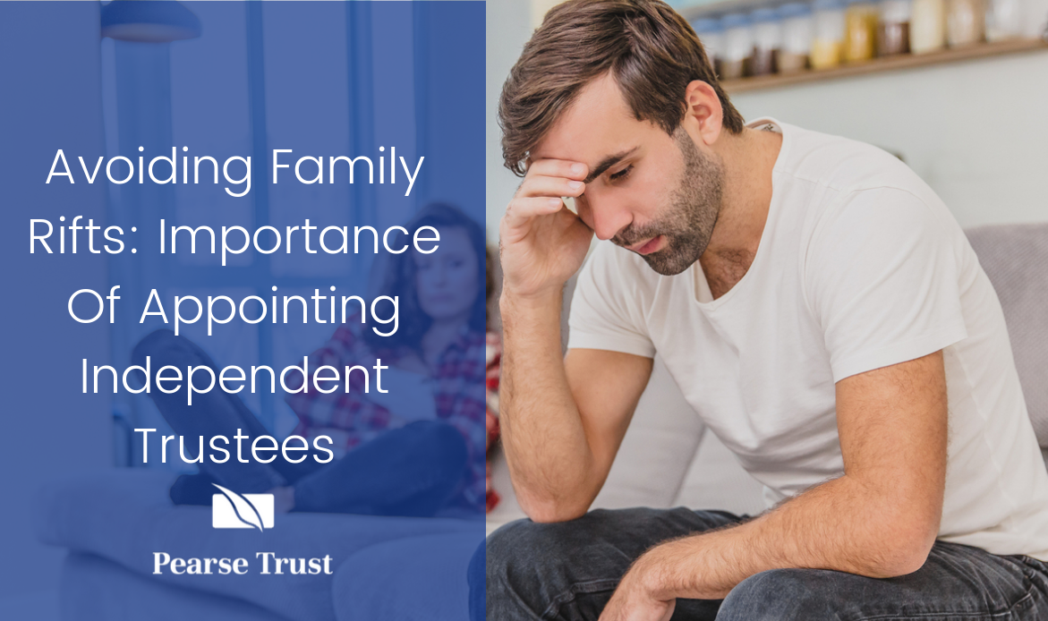 Avoiding Family Rifts_ Importance Of Appointing Independent Trustees