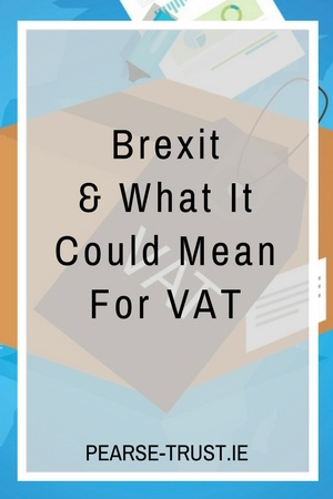 Brexit & What It Could Mean For VAT
