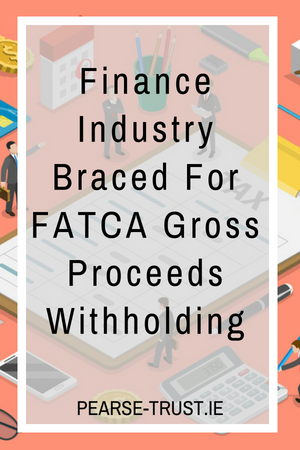 Finance Industry Braced For FATCA Gross Proceeds Withholding