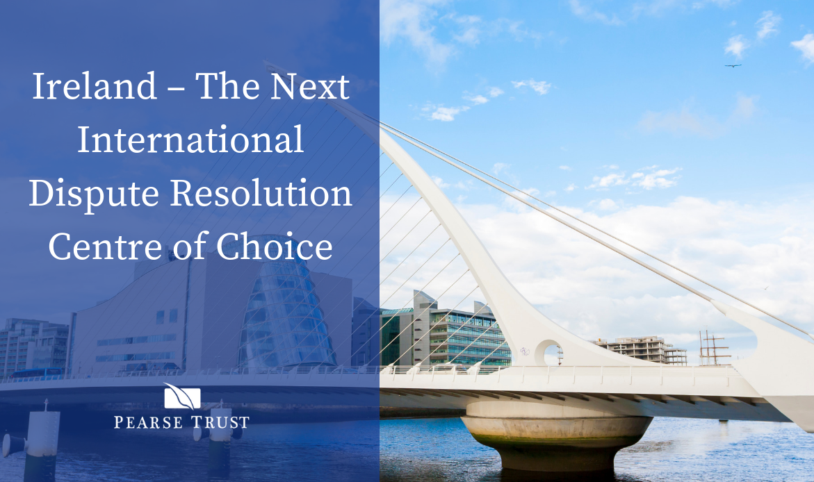 Ireland – The Next International Dispute Resolution Centre of Choice