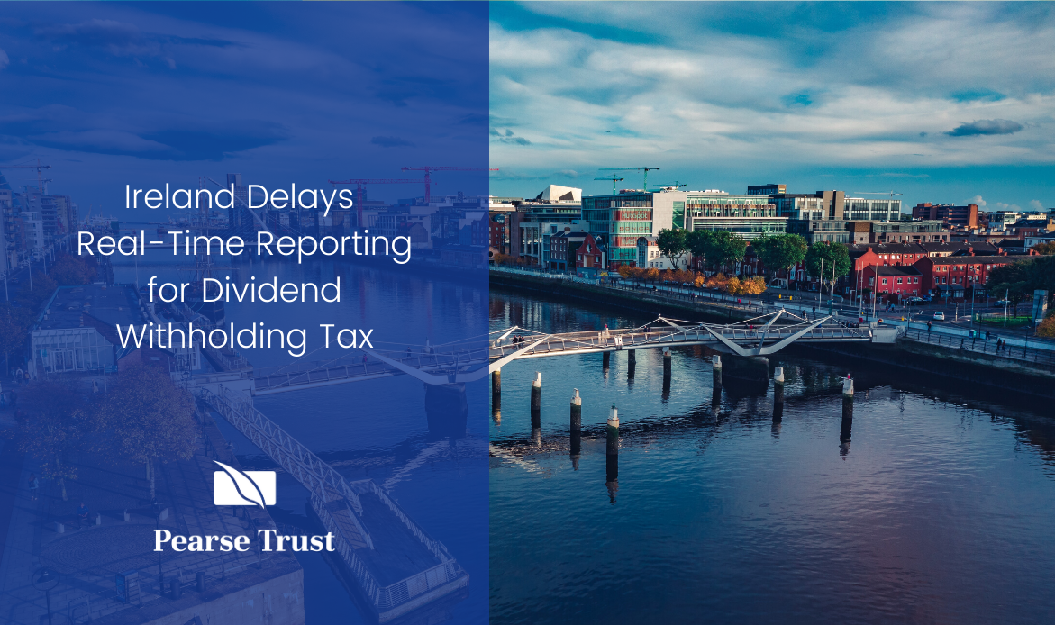 Ireland Delays Real-Time Reporting for Dividend Withholding Tax