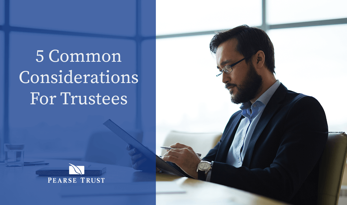 Pearse-Trust-5-Common-Considerations-For-Trustees