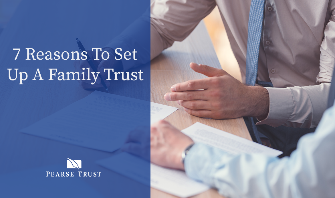 Pearse-Trust-7-Reasons-To-Set-Up-A-Family-Trust
