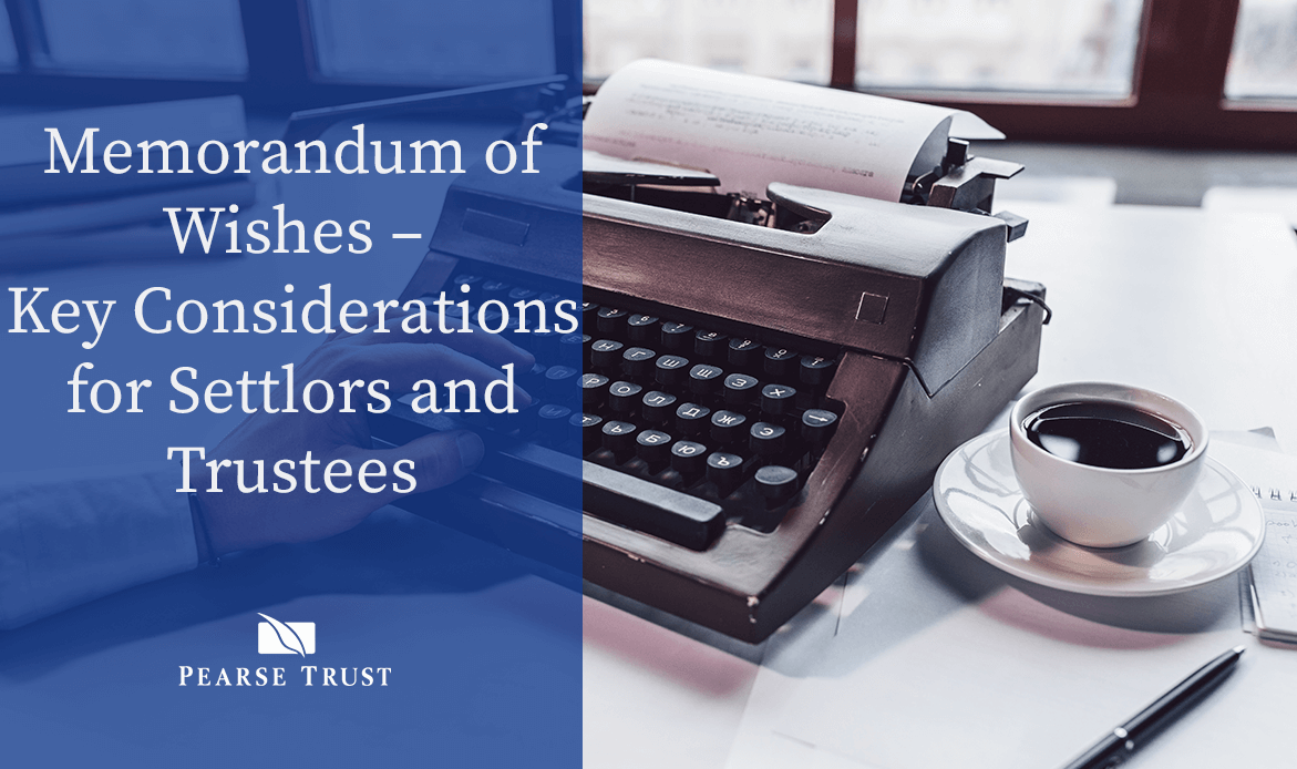 Memorandum of Wishes – Key Considerations for Settlor's and Trustees