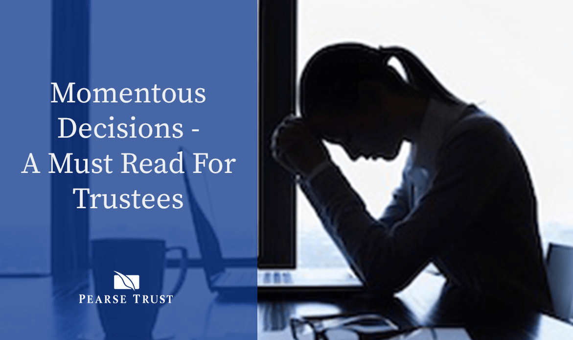 Momentous Decisions - A Must Read For Trustees