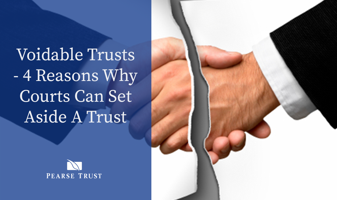 Voidable Trusts – 4 Reasons Why Courts Can Set Aside A Trust