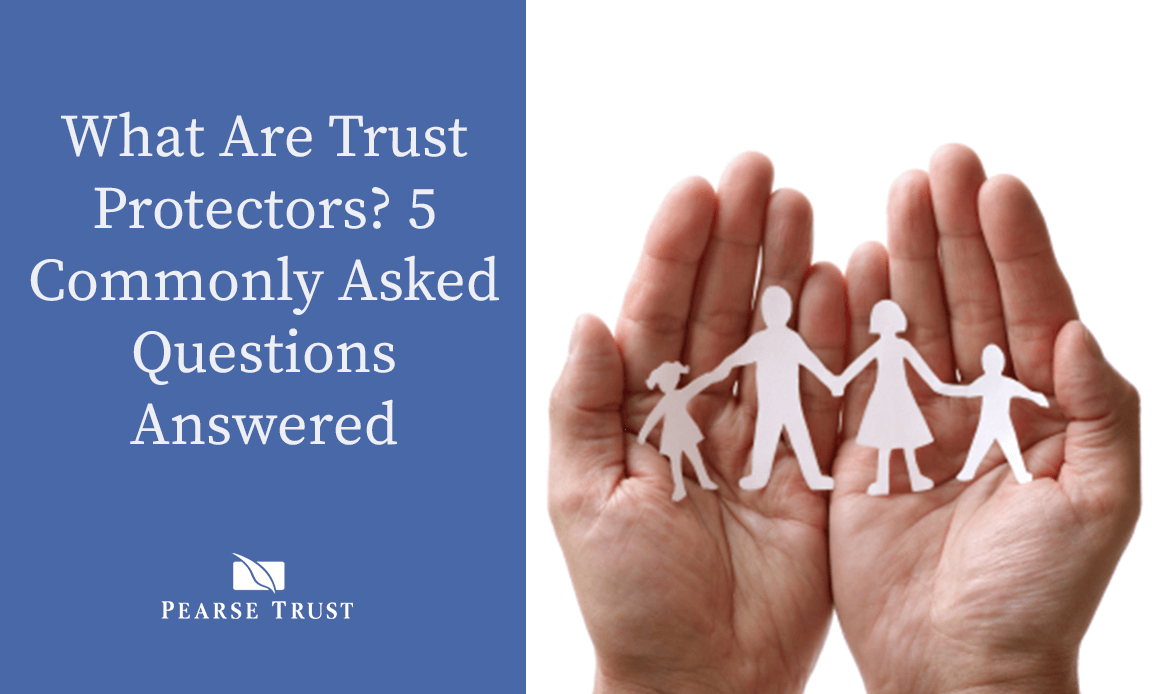 What Are Trust Protectors? 5 Commonly Asked Questions Answered