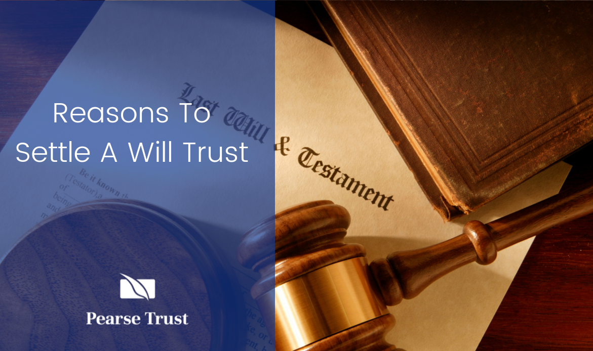 Reasons To Settle A Will Trust