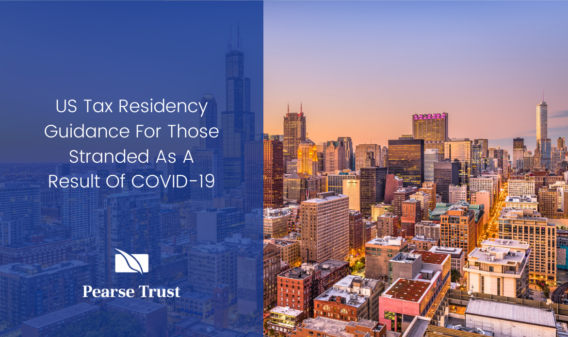 US Tax Residency Guidance For Those Stranded As A Result Of COVID-19