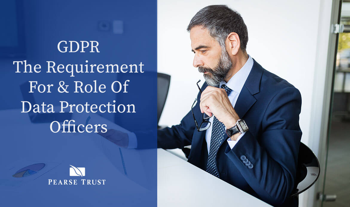 GDPR - The Requirement For & Role Of Data Protection Officers