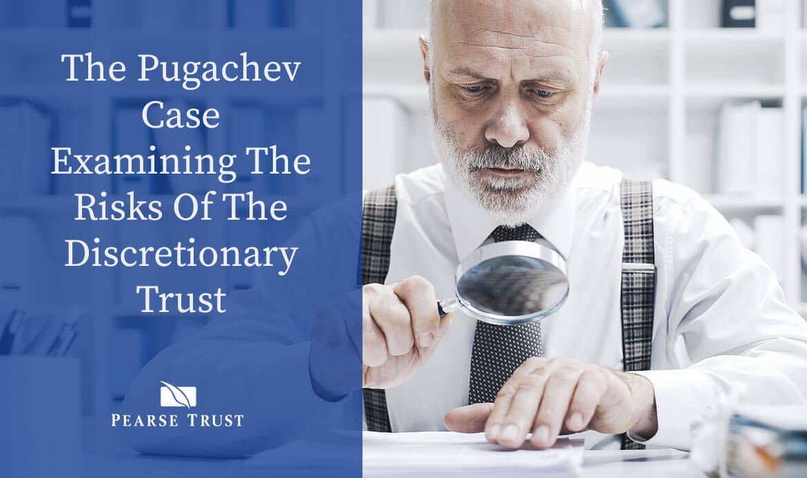 The Pugachev Case - Examining The Risks Of The Discretionary Trust
