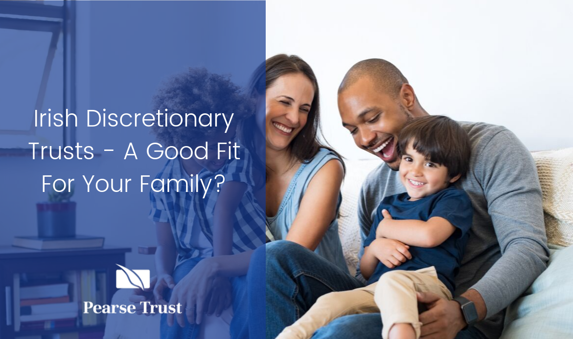 Copy of Irish Discretionary Trusts - A Good Fit For Your Family_