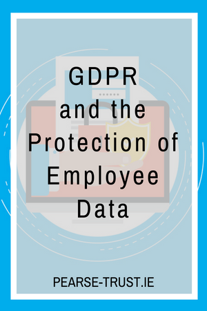 GDPR and the Protection of Employee Data