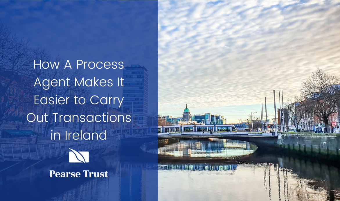 How A Process Agent Makes It Easier to Carry Out Transactions in Ireland
