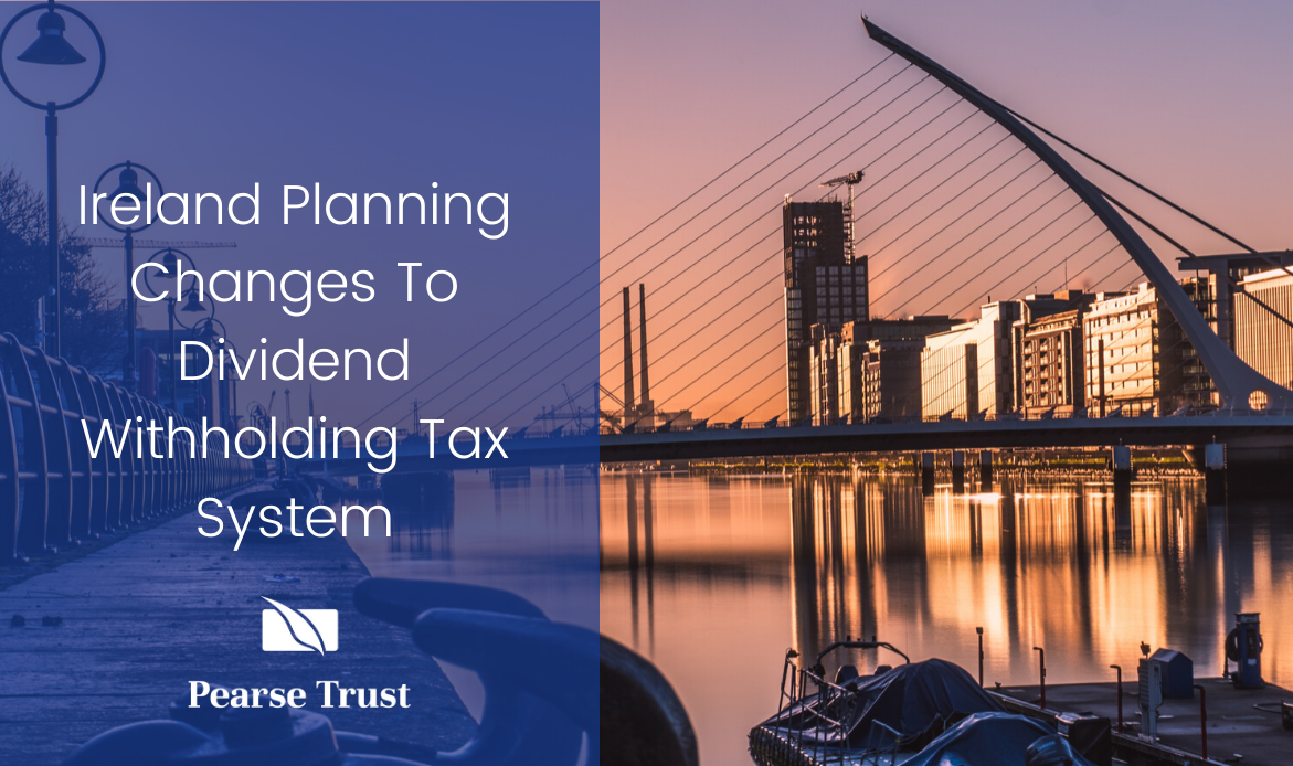 Ireland Planning Changes To Dividend Withholding Tax System