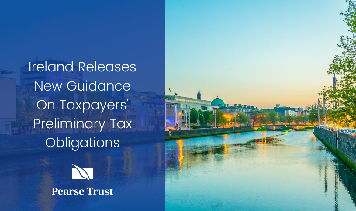 Ireland Releases New Guidance On Taxpayers Preliminary Tax Obligations