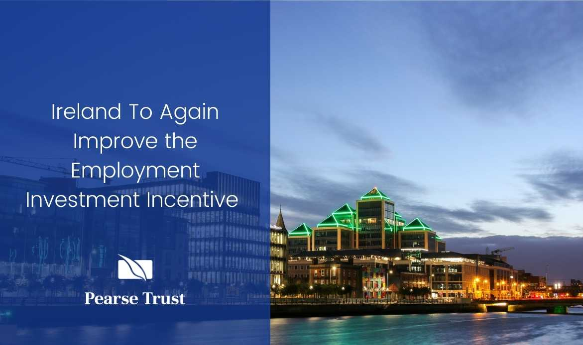 Ireland To Again Improve the Employment Investment Incentive