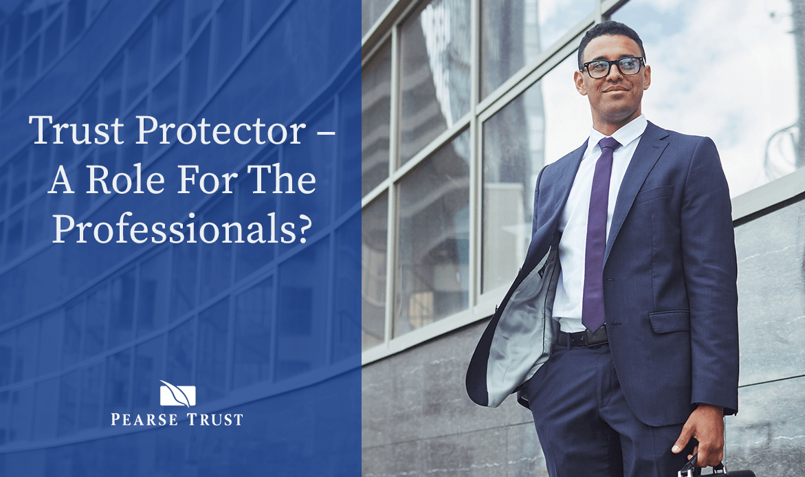 Trust Protector – A Role For The Professionals