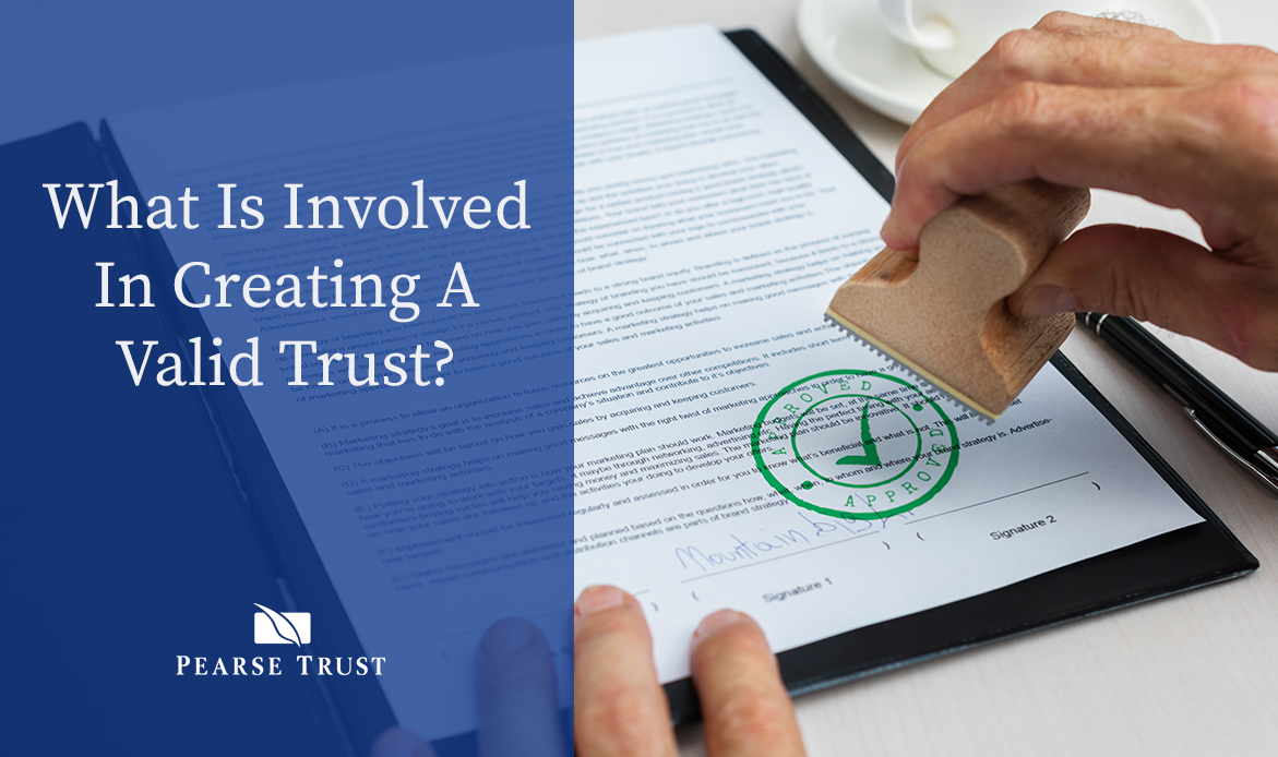 What Is Involved In Creating A Valid Trust