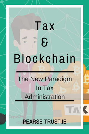 Tax And Blockchain - The New Paradigm In Tax Administration
