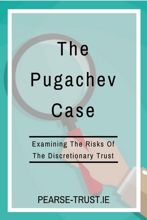 The Pugachev Case - Examining The Risks Of The Discretionary Trust.jpg