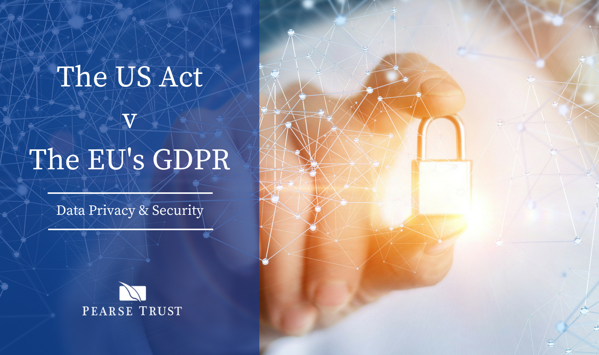 The US Cloud Act v The EU's GDPR - Data Privacy & Security