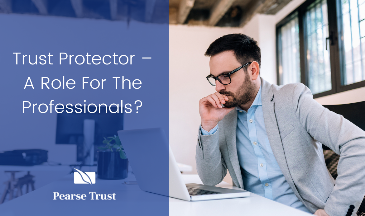 Trust Protector – A Role For The Professionals_