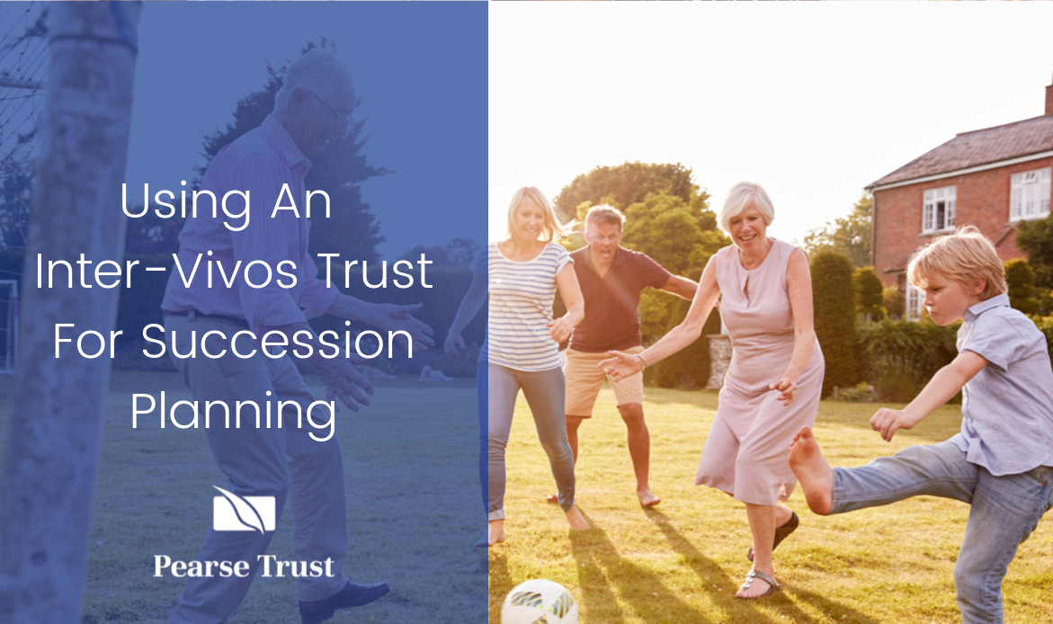 Using An Inter-Vivos Trust For Succession Planning