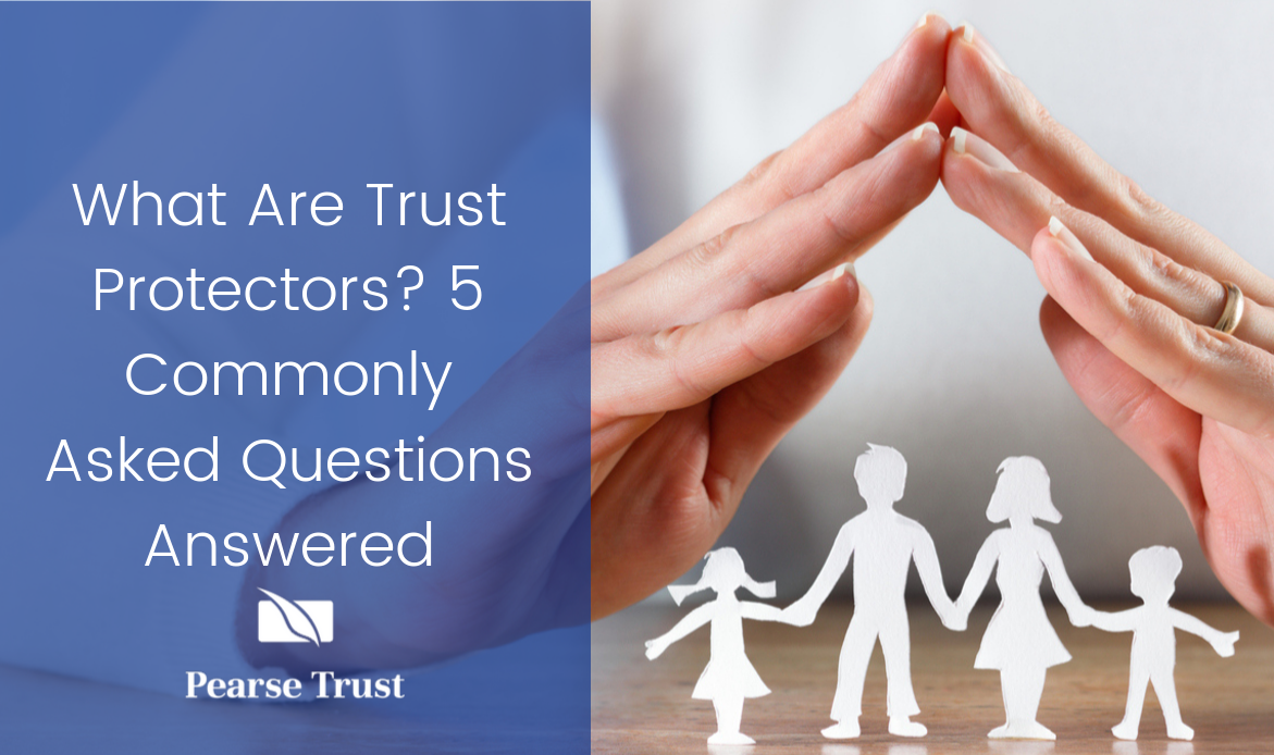 What Are Trust Protectors_ 5 Commonly Asked Questions Answered