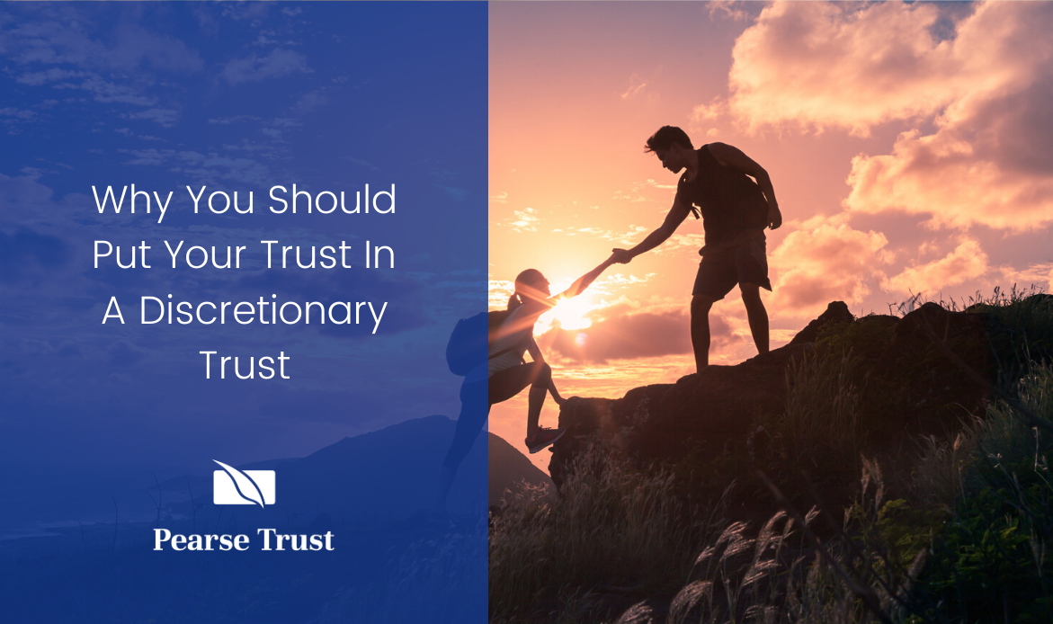 Why You Should Put Your Trust In A Discretionary Trust
